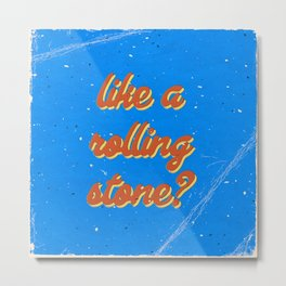 Like a rolling stone #4 Metal Print