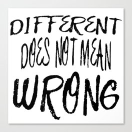Different Does Not Mean Wrong Canvas Print