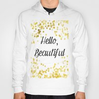 hello beautiful Hoodies featuring Hello, Beautiful by Alyssa Grau