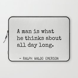 A man is what he thinks about all day long. Emerson R.W. Laptop Sleeve