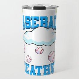 It's Always Baseball Weather Raining Baseballs Travel Mug