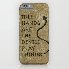 Idle Hands Slim Case iPhone 6s