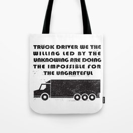 Truckers Funny Truck Driver We The Willing Tote Bag