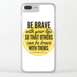 BE BRAVE with your life Clear iPhone Case