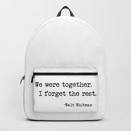 We were together. I forget the rest. Walt Whitman Quote. Backpack
