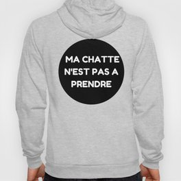 """Ma chatte n'est pas a prendre - """" My P**** is not up for grabs"""" Hoody"""