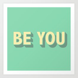 Be You \\ Positive Quote Typography Art Print