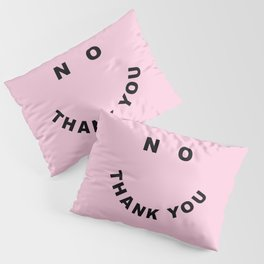 No Thank You Funny Offensive Saying Pillow Sham