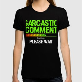 "Grab This ""Sarcastic Comment Loading Please Wait"" T-shirt Design Perfectly Made For Sarcasm People T-shirt"