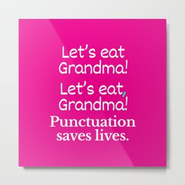 Let's Eat Grandma Punctuation Saves Lives (Pink) Metal Print