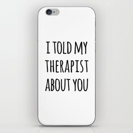 Told My Therapist Funny Quote iPhone Skin