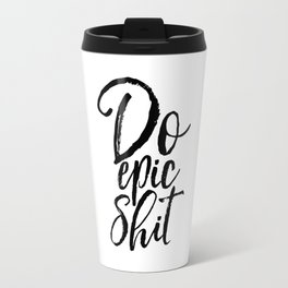 PRINTABLE Art,Do Epic Shit,Inspirational Quote,Motivational Poster,Funny Print,Aleks Travel Mug