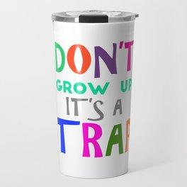 Don't Grow Up It's a Trap Travel Mug