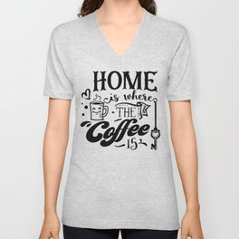 Home is where the coffee is - Funny hand drawn quotes illustration. Funny humor. Life sayings. Sarcastic funny quotes. Unisex V-Neck