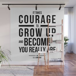 It takes courage. ee cummings quote. Wall Mural