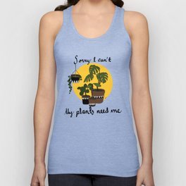 Sorry I can't my plants need me Unisex Tank Top