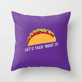 "Funny Taco Slogan ""Let Taco 'bout it"" Throw Pillow"
