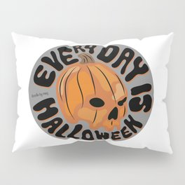 Every Day is Halloween Pillow Sham