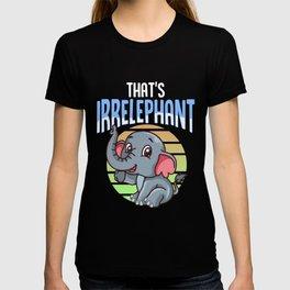That's Irrelephant Cute & Funny Baby Elephant Pun T-shirt