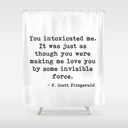 You intoxicated me - Fitzgerald quote Shower Curtain