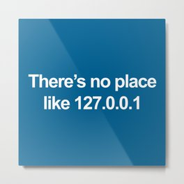 No Place Like 127.0.0.1 Geek Quote Metal Print