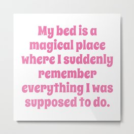 My Bed Is A Magical Place Metal Print