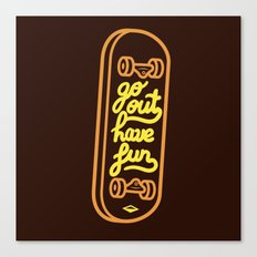 Go Out Have Fun Canvas Print
