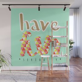 Have Fun (seriously) Wall Mural