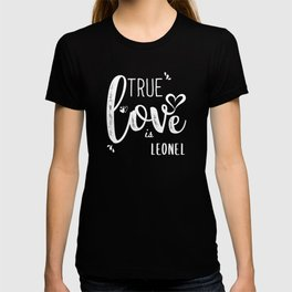 Leonel Name, True Love is Leonel T-shirt