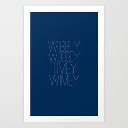 Wibbly Wobbly Timey Wimey Art Print
