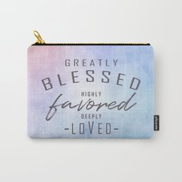 Greatly Blessed, Highly Favored, Deeply Loved Carry-All Pouch