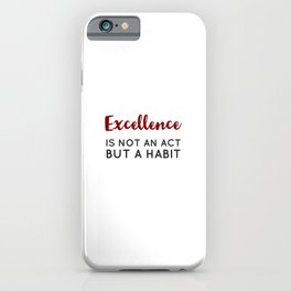 Excellence is not an act but a habit - Aristotle Greek philosophy quote iPhone Case