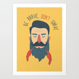 Be brave, don't shave Art Print