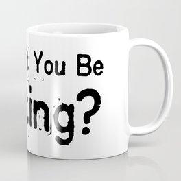 Shouldn't You Be Writing? Coffee Mug