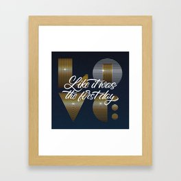 Love/live like it was the first day Framed Art Print