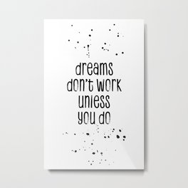 TEXT ART Dreams don't work unless you do Metal Print