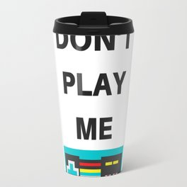 DON'T PLAY ME Travel Mug
