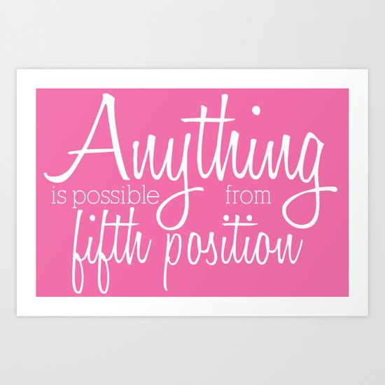 Anything Is Possible From 5th Position Art Print