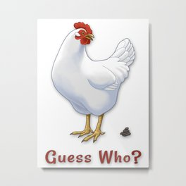 Funny Guess Who Chicken Poo White Hen Metal Print
