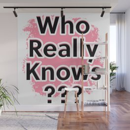Who Really Knows Wall Mural