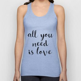 """Love Quote """"All you need is love"""" Valentines Day One Year anniversary 1 Year anniversary Unisex Tank Top"""
