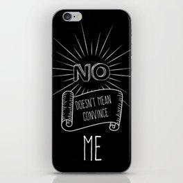 NO, doesn't mean convince ME - black iPhone Skin