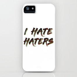 Haters Gonna Hate Tshirt Design I hate haters iPhone Case