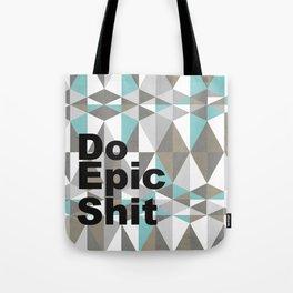 Do Epic Shit Tote Bag