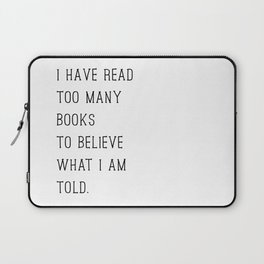 I Have Read Too Many Books to Believe What I am Told Laptop Sleeve