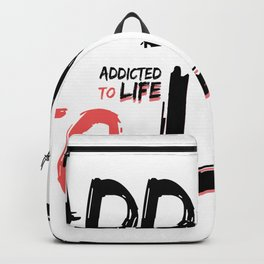 Addicted To Life Backpack