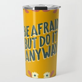 Be afraid but do it anyway. - Battling anxiety and depression one day at a time. Travel Mug