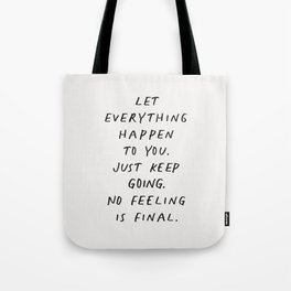 Let Everything happen to You Just Keep Going No Feeling is Final Tote Bag