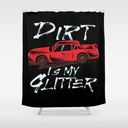 Dirt Is My Glitter Dirt Racing Rallye Car Gift Shower Curtain