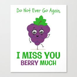 Do Not Ever Go Again I Miss you Berry Much Canvas Print